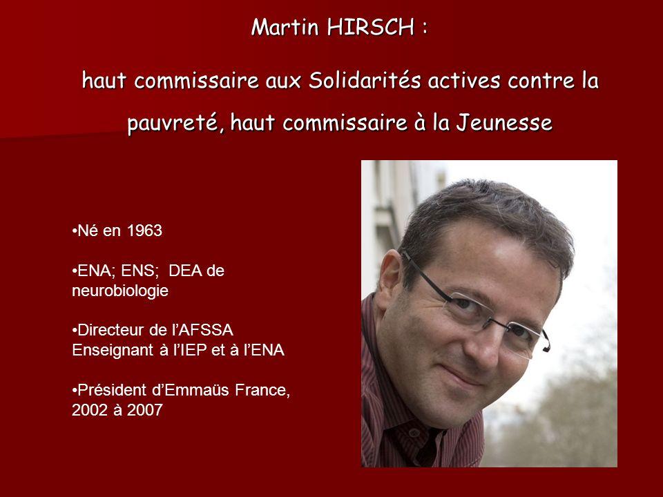 Martin HIRSCH : haut commissaire aux Solidarités actives contre la pauvreté, haut commissaire à la Jeunesse