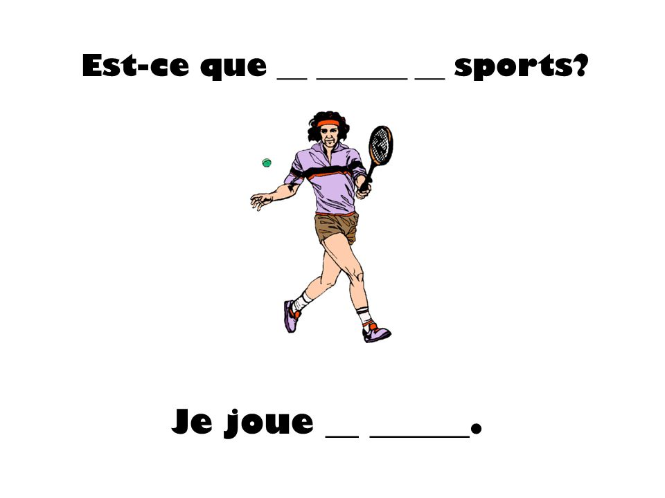 Est-ce que __ ______ __ sports