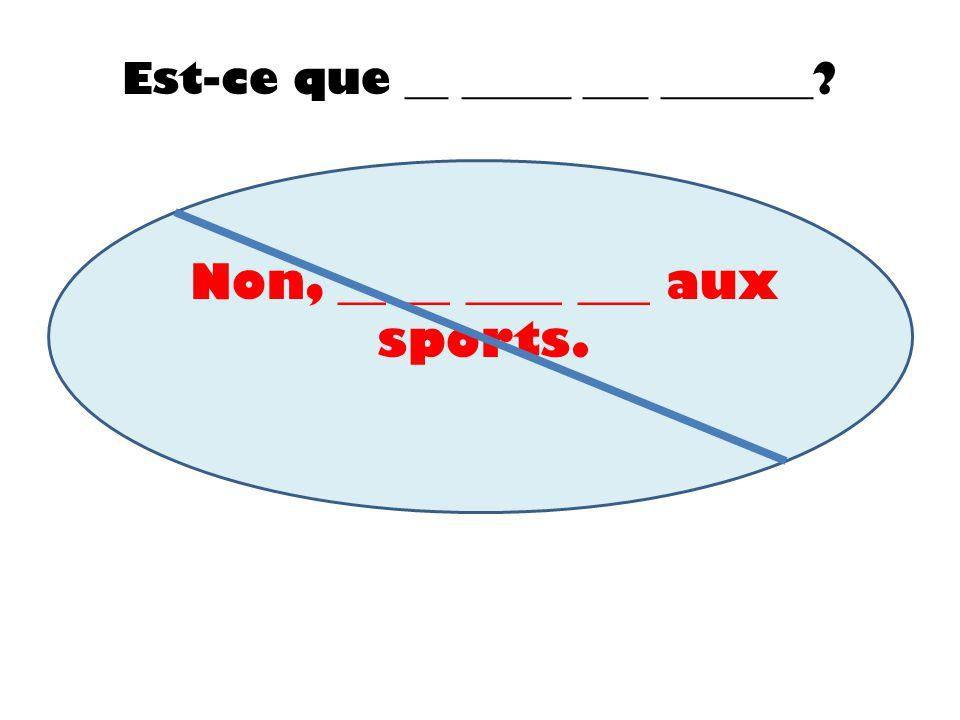 Non, __ __ ____ ___ aux sports.