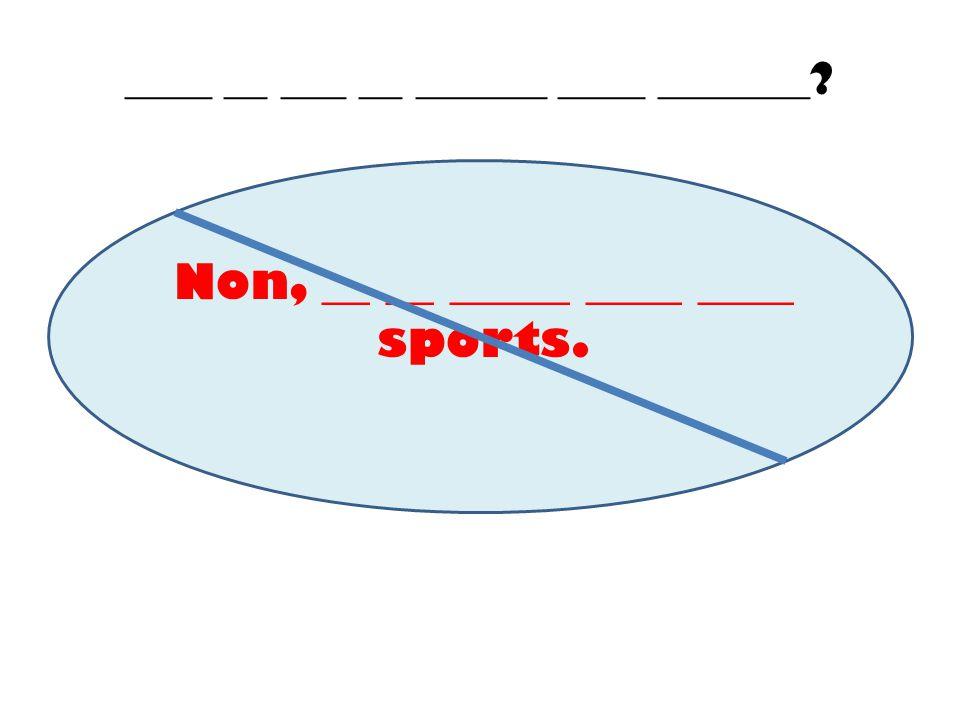 Non, __ __ _____ ____ ____ sports.