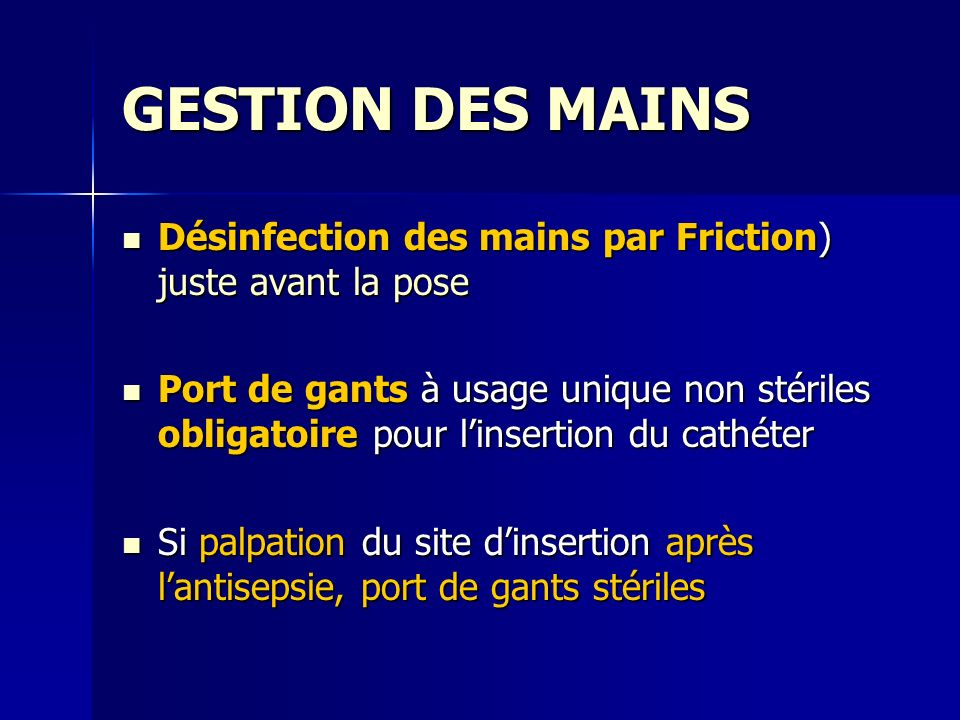 GESTION DES MAINSDésinfection des mains par Friction) juste avant la pose.