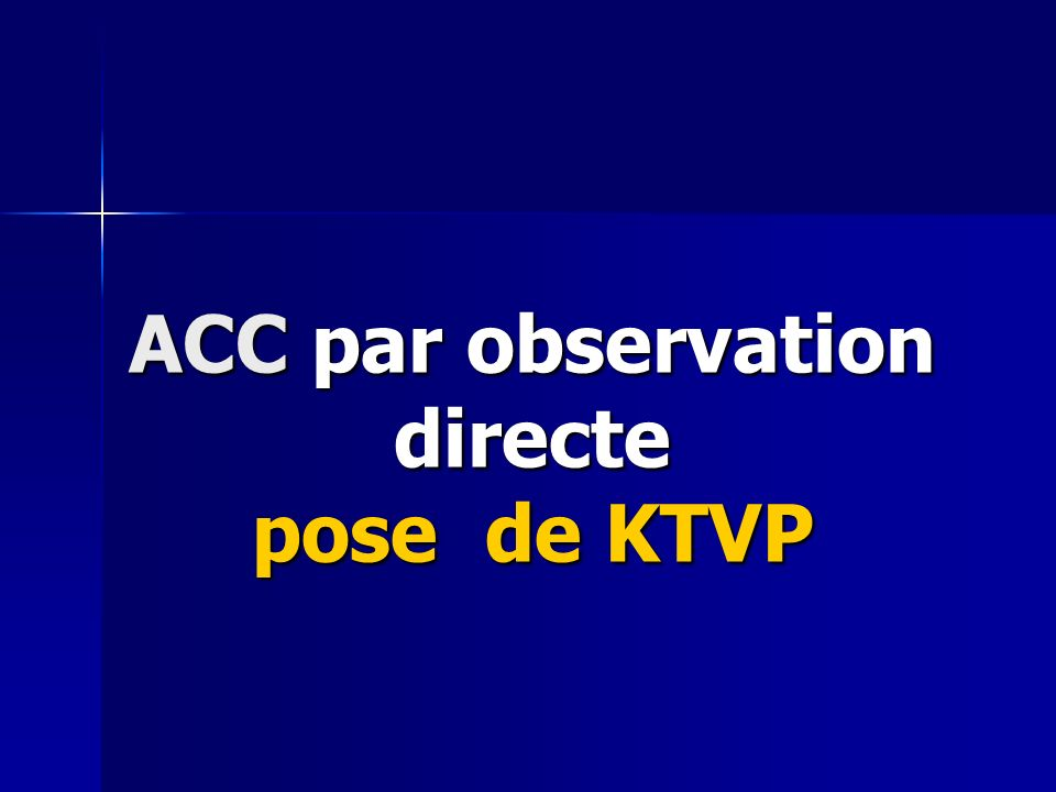 ACC par observation directe pose de KTVP