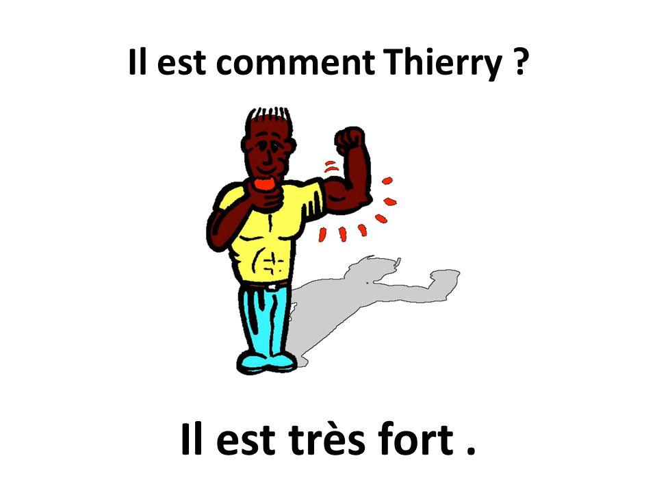 Il est comment Thierry Il est très fort .