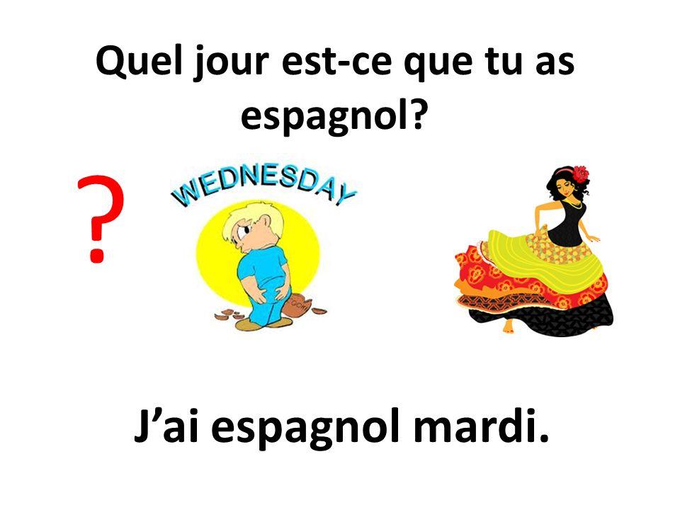 Quel jour est-ce que tu as espagnol