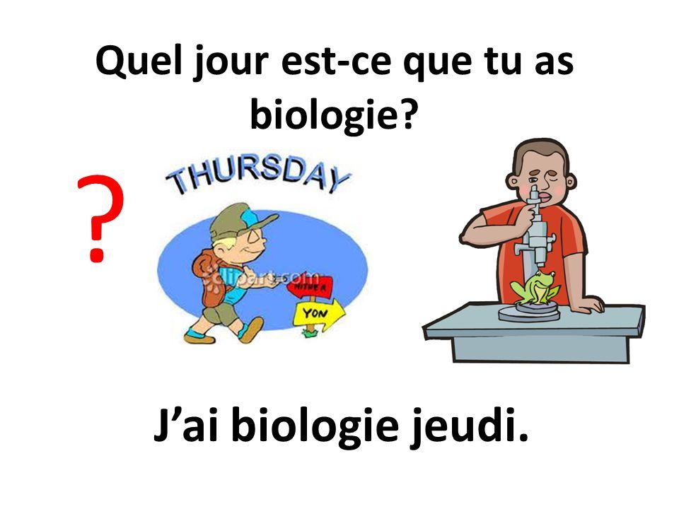Quel jour est-ce que tu as biologie