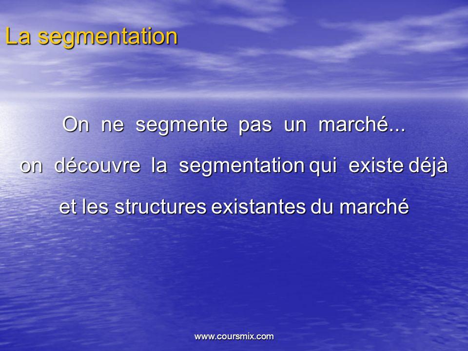 La segmentation On ne segmente pas un marché...