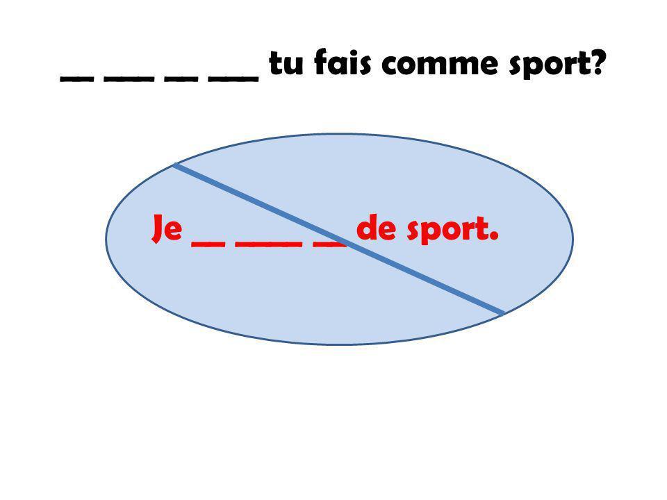 __ ___ __ ___ tu fais comme sport