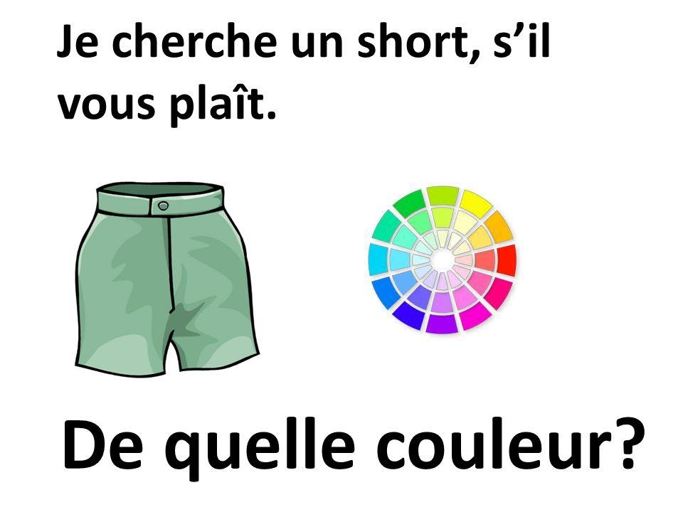 Je cherche un short, s'il vous plaît.