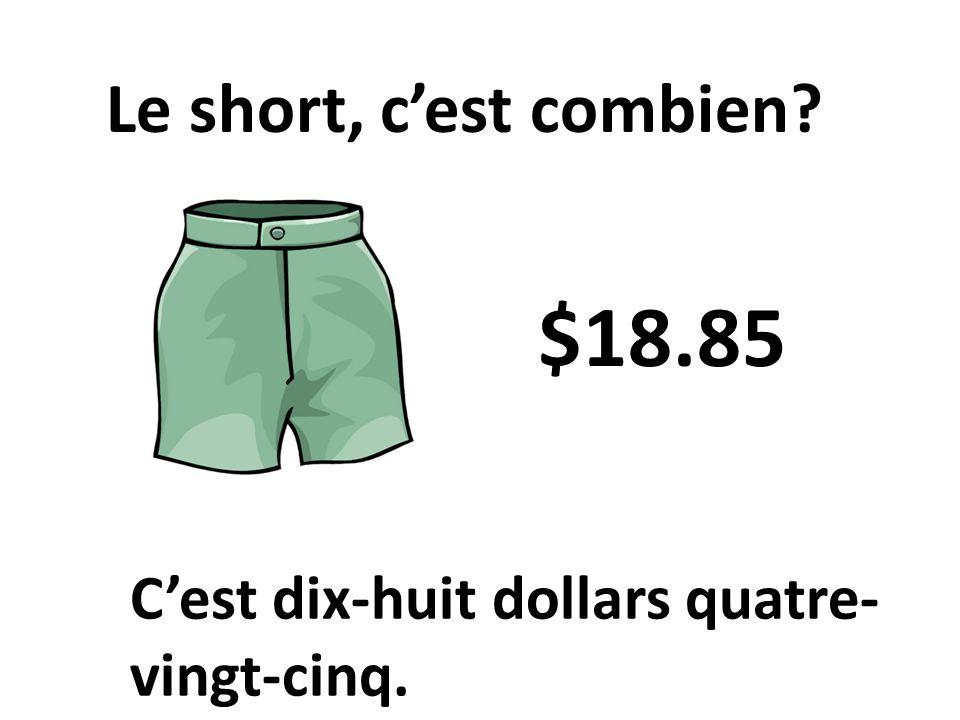$18.85 Le short, c'est combien C'est dix-huit dollars quatre-