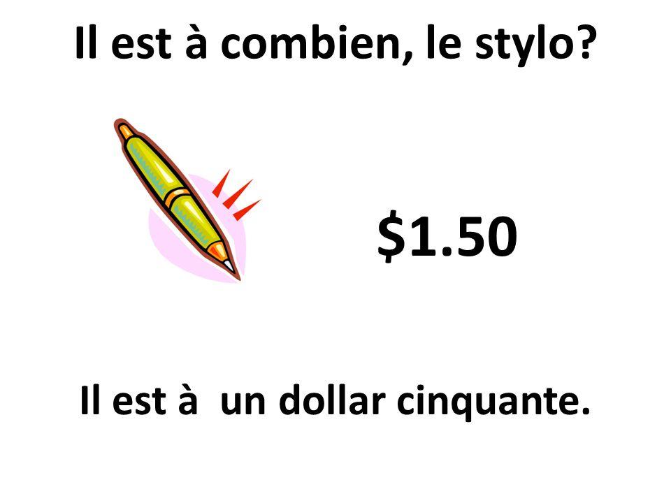 Il est à combien, le stylo Il est à un dollar cinquante.