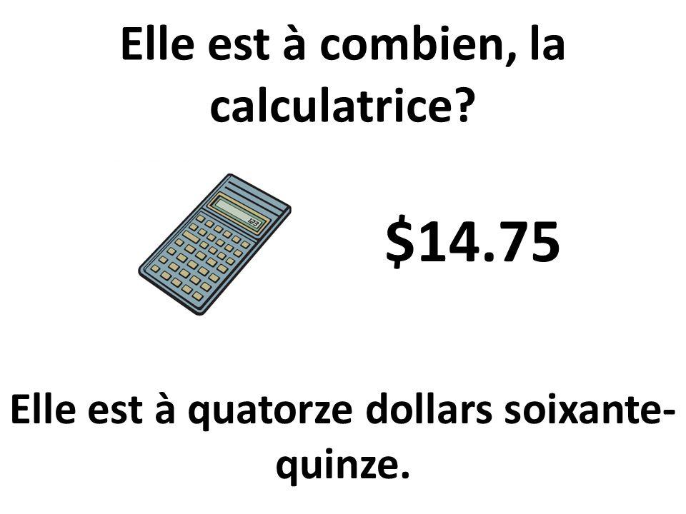 $14.75 Elle est à combien, la calculatrice