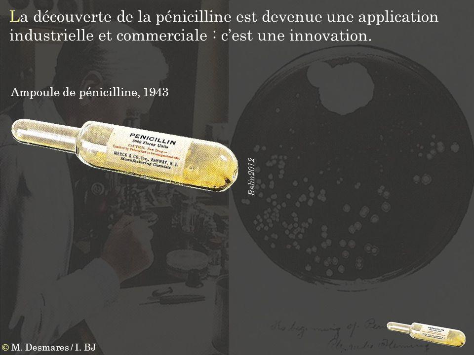 La découverte de la pénicilline est devenue une application industrielle et commerciale : c'est une