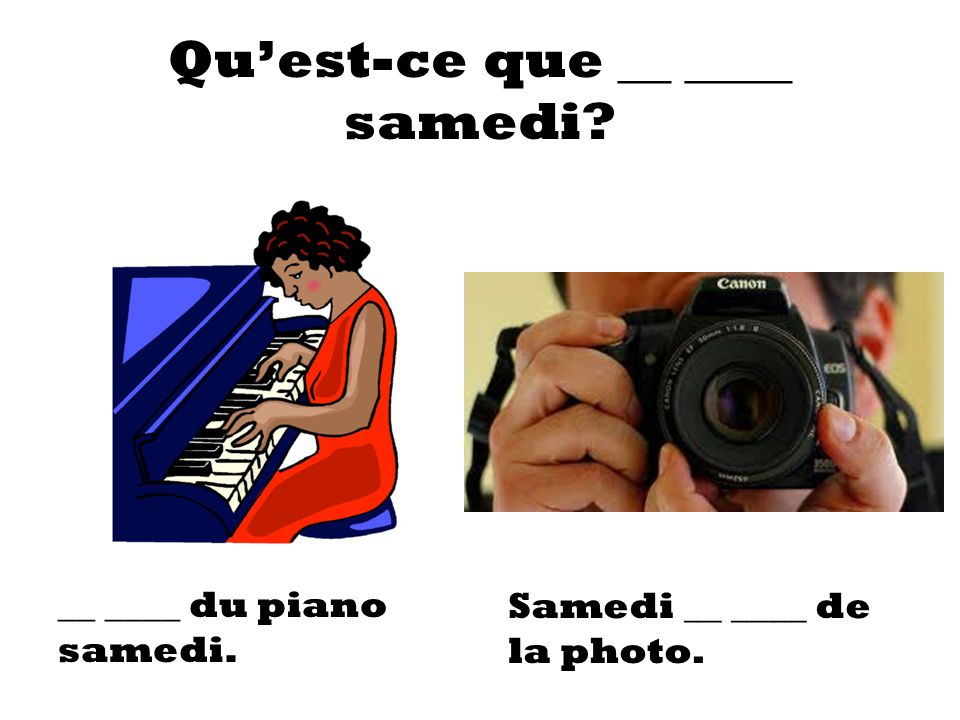Qu'est-ce que __ ____ samedi