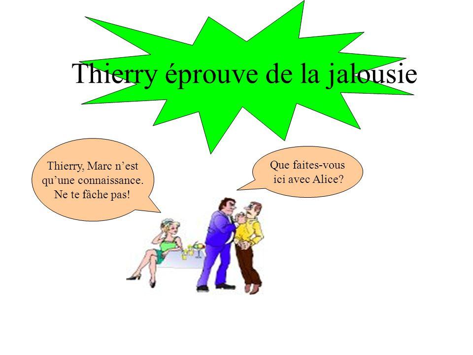 Thierry éprouve de la jalousie
