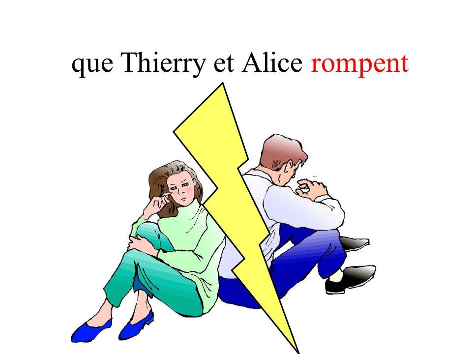 que Thierry et Alice rompent