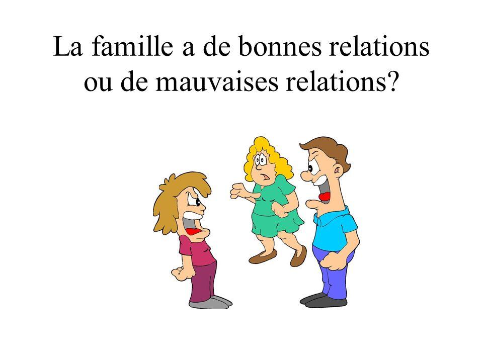 La famille a de bonnes relations ou de mauvaises relations