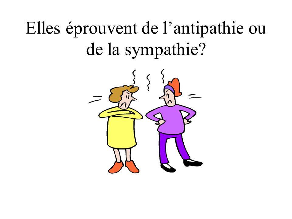 Elles éprouvent de l'antipathie ou de la sympathie