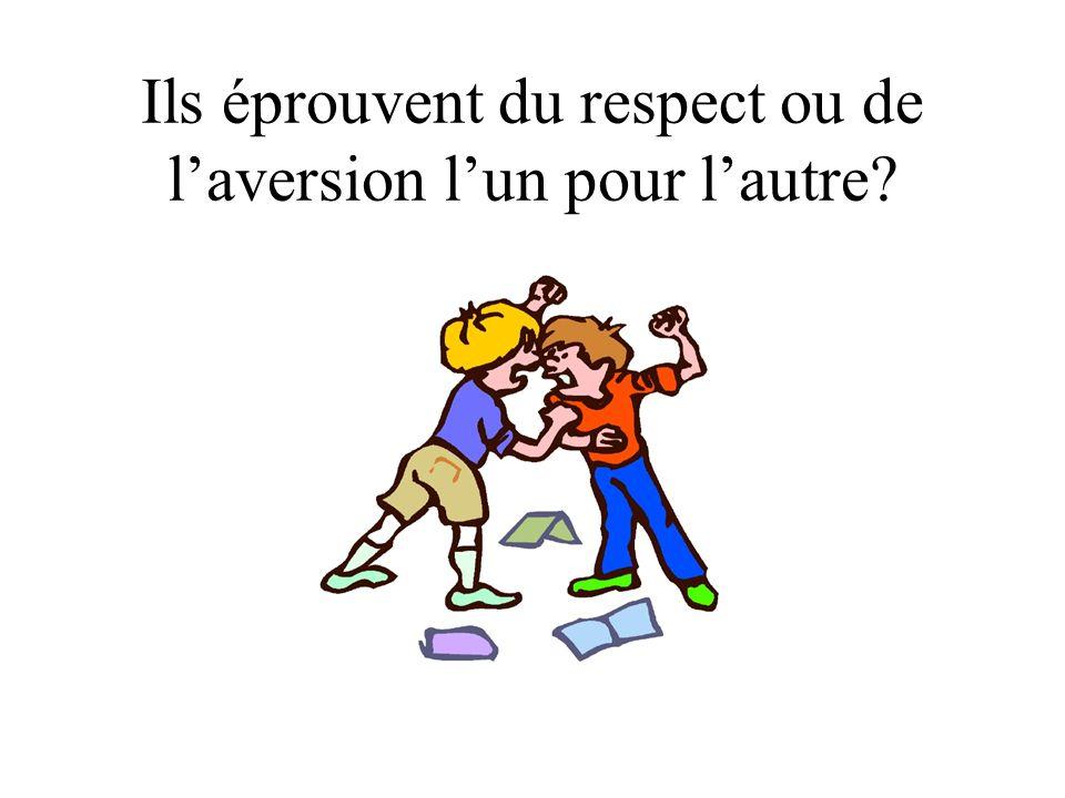 Ils éprouvent du respect ou de l'aversion l'un pour l'autre
