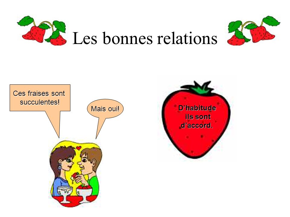 Les bonnes relations Ces fraises sont succulentes! Mais oui!