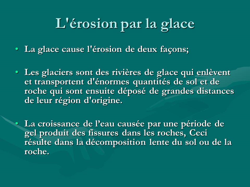 L érosion par la glace La glace cause l érosion de deux façons;