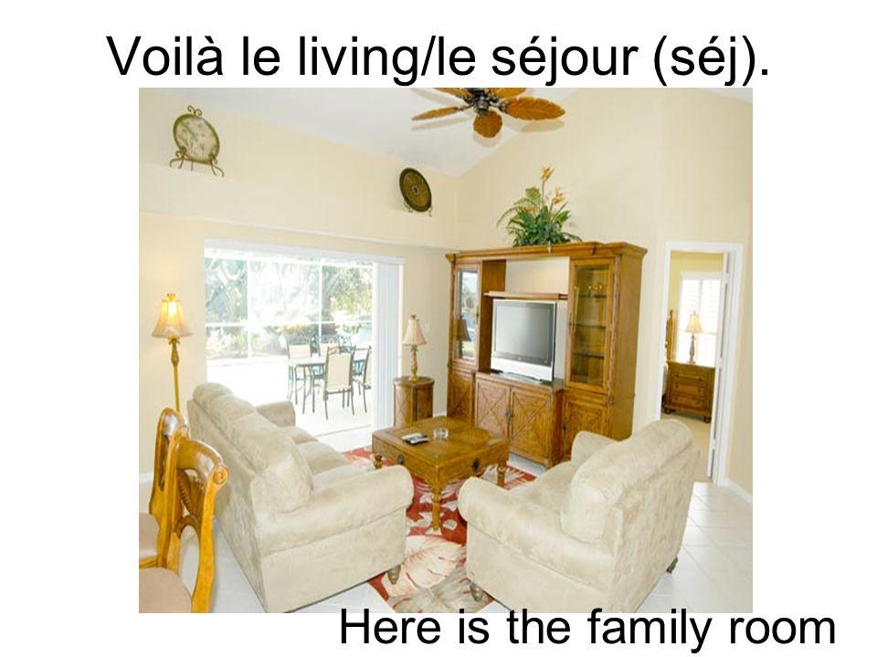 Voilà le living/le séjour (séj).