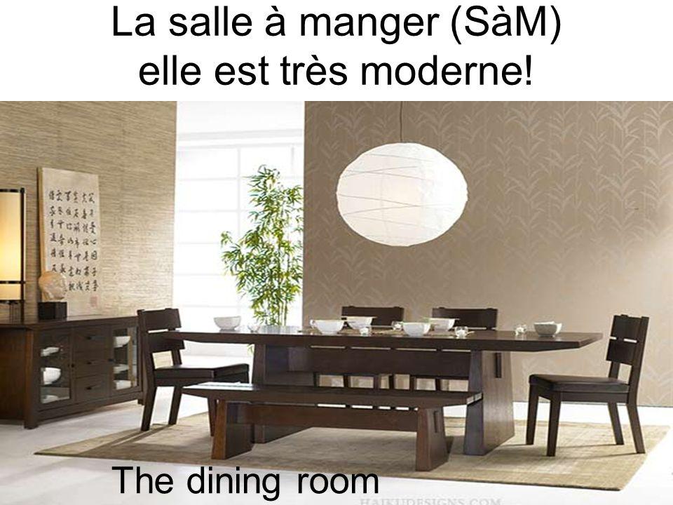 La salle à manger (SàM) elle est très moderne!
