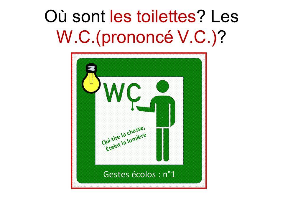 Où sont les toilettes Les W.C.(prononcé V.C.)