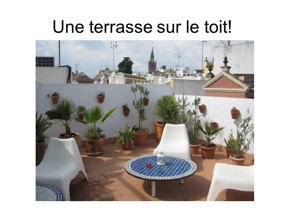 Une terrasse sur le toit!