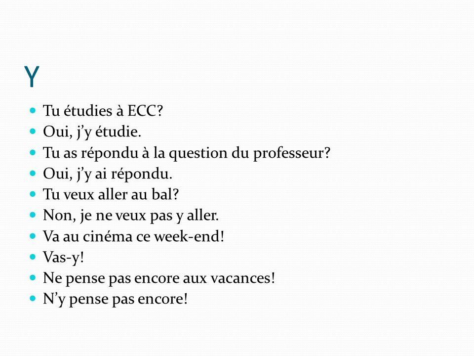 Y Tu étudies à ECC Oui, j'y étudie.