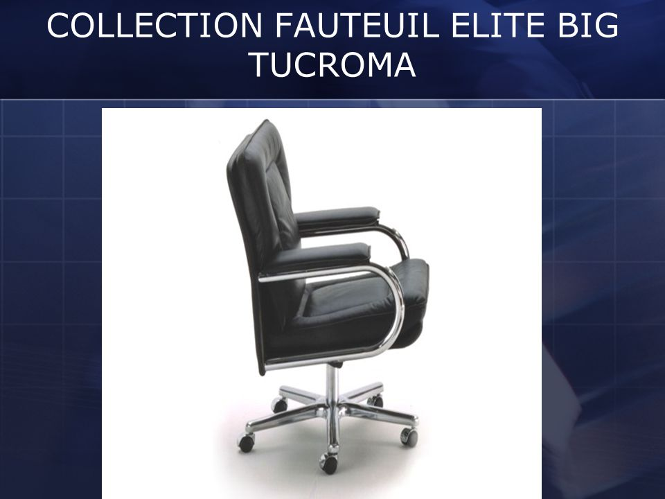 COLLECTION FAUTEUIL ELITE BIG TUCROMA