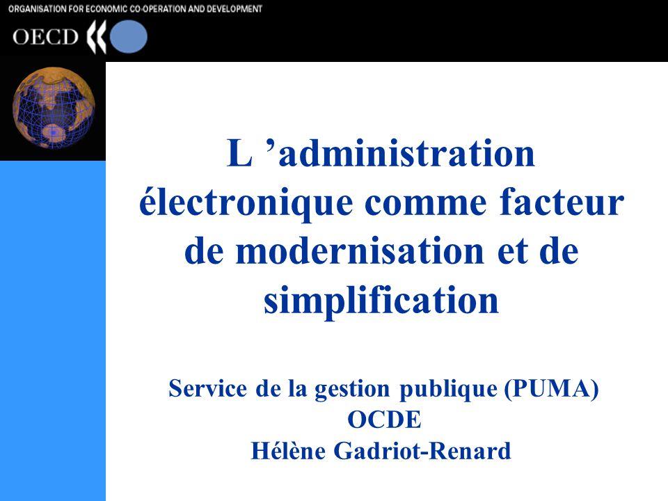 L 'administration électronique comme facteur de modernisation et de simplification Service de la gestion publique (PUMA) OCDE Hélène Gadriot-Renard