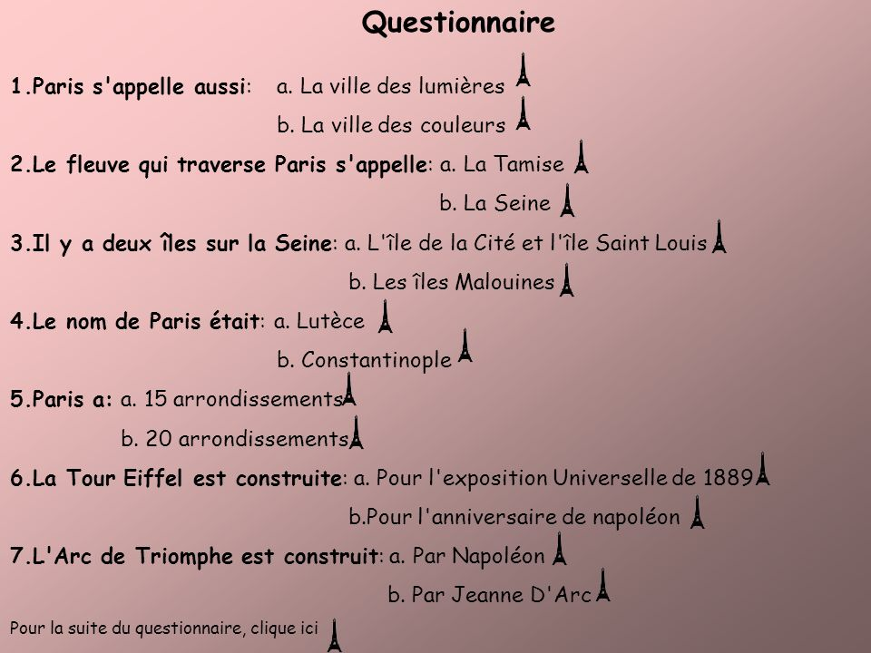 Questionnaire 1.Paris s appelle aussi: a. La ville des lumières