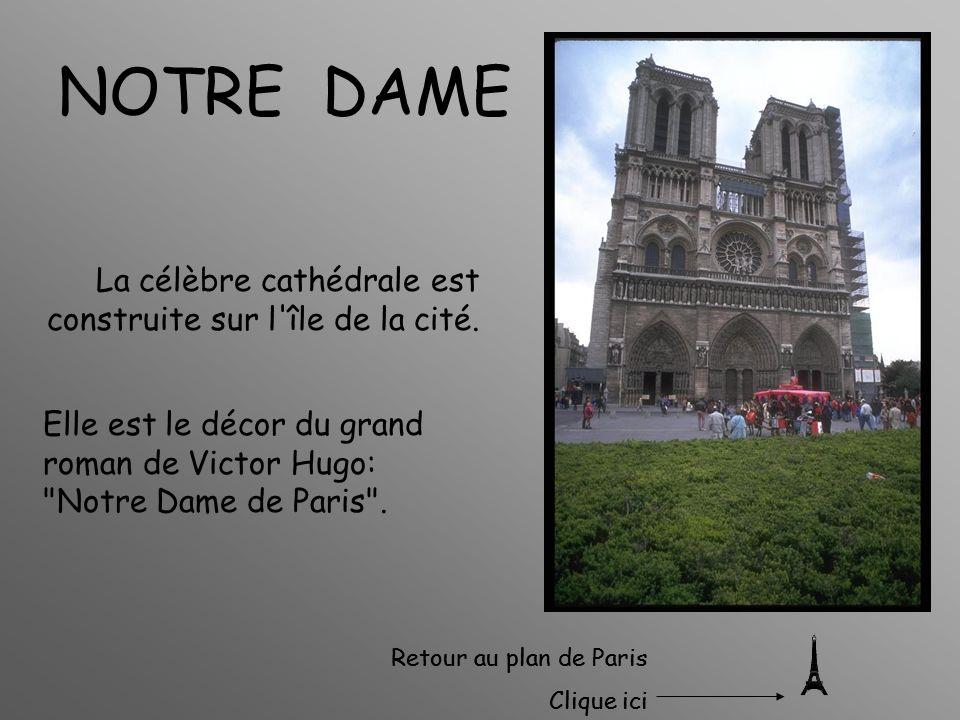 NOTRE DAME La célèbre cathédrale est construite sur l île de la cité.