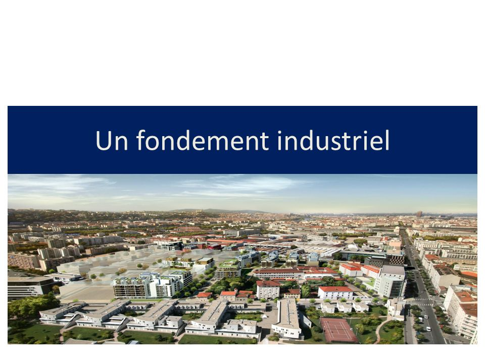 Un fondement industriel