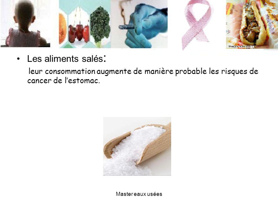 Les aliments salés: leur consommation augmente de manière probable les risques de cancer de l'estomac.