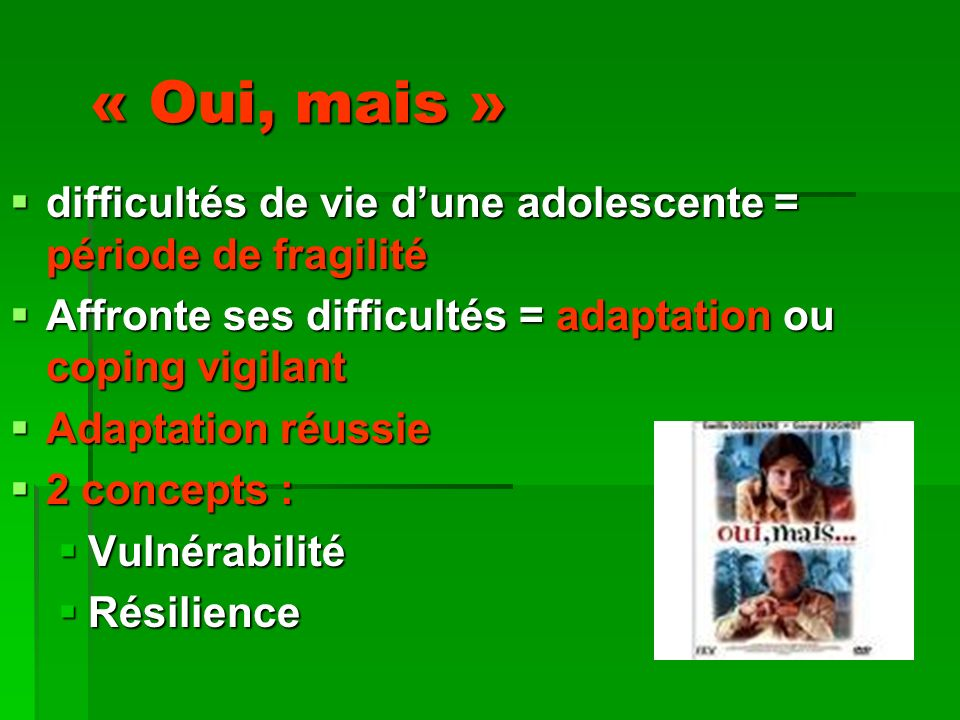 « Oui, mais » difficultés de vie d'une adolescente = période de fragilité. Affronte ses difficultés = adaptation ou coping vigilant.