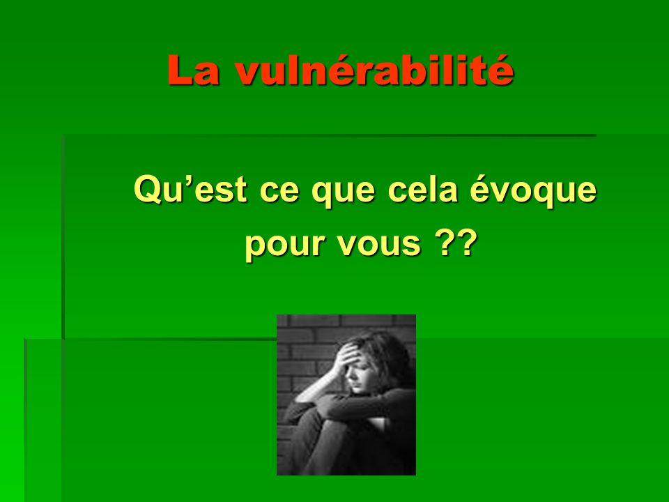 La vulnérabilité Qu'est ce que cela évoque pour vous
