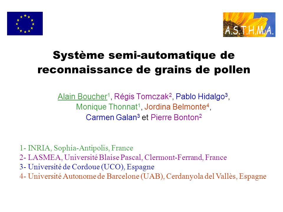 Système semi-automatique de reconnaissance de grains de pollen Alain Boucher1, Régis Tomczak2, Pablo Hidalgo3, Monique Thonnat1, Jordina Belmonte4, Carmen Galan3 et Pierre Bonton2