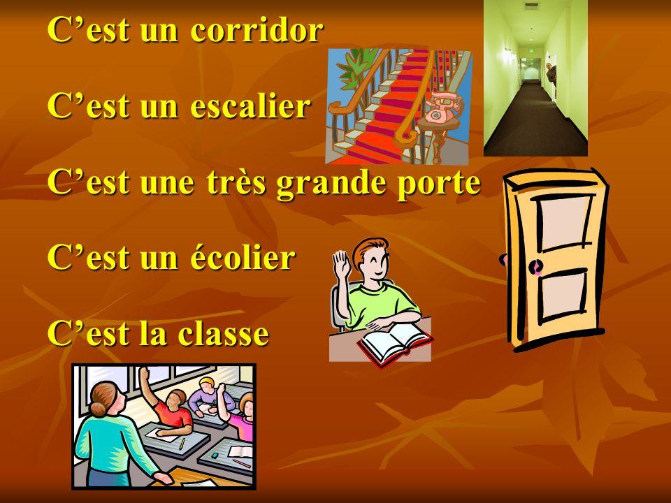 C'est un corridor C'est un escalier C'est une très grande porte C'est un écolier C'est la classe
