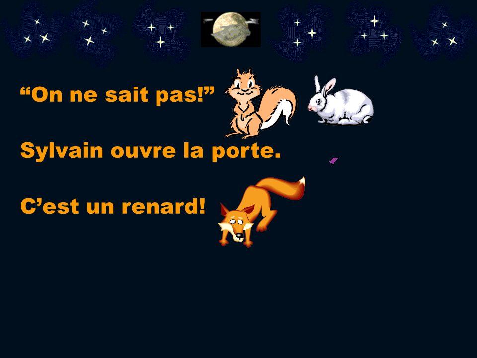On ne sait pas! Sylvain ouvre la porte. C'est un renard!