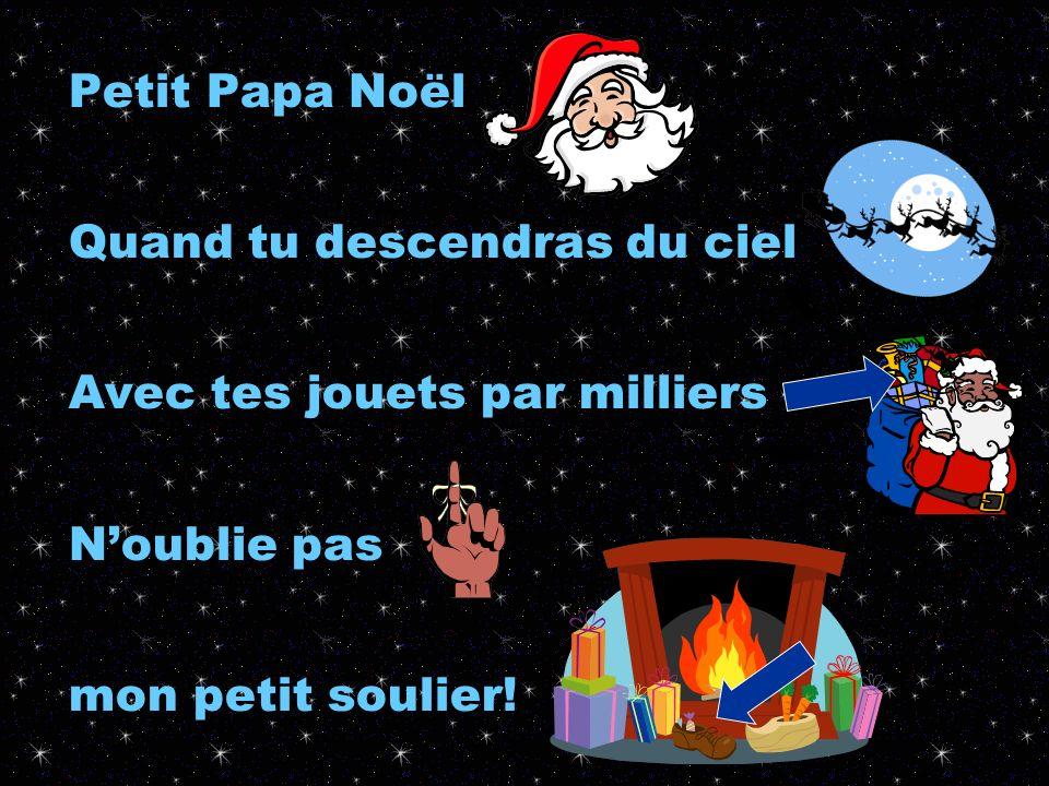 Petit Papa NoëlQuand tu descendras du ciel.Avec tes jouets par milliers.