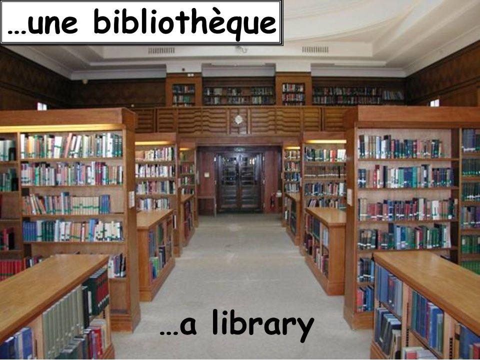 …une bibliothèque …a library