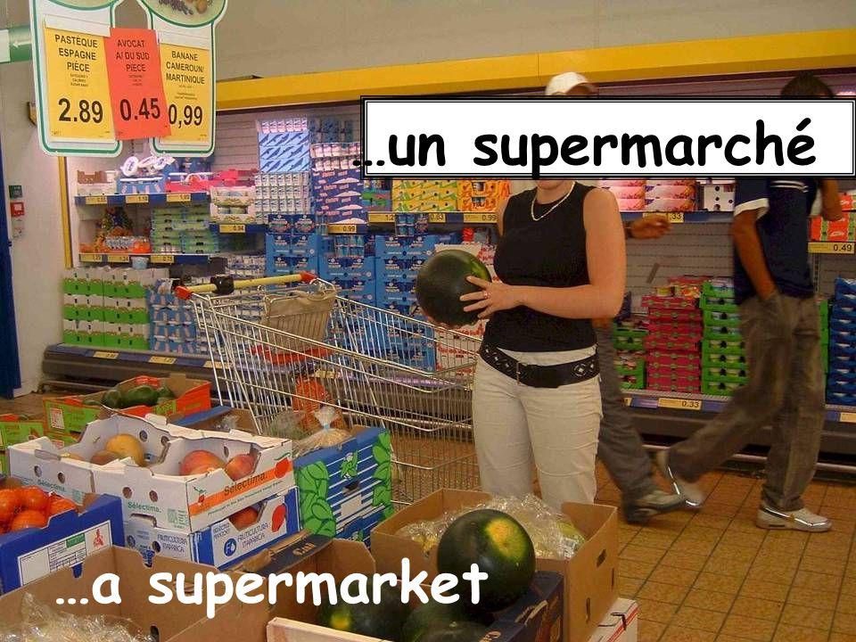 …un supermarché …a supermarket