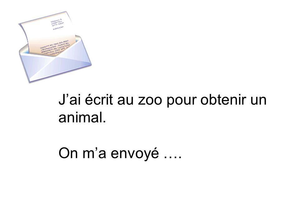 J'ai écrit au zoo pour obtenir un animal.