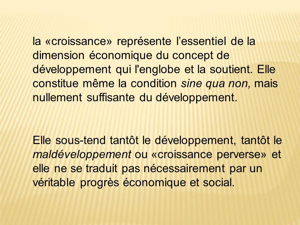 la «croissance» représente l'essentiel de la dimension économique du concept de développement qui l englobe et la soutient. Elle constitue même la condition sine qua non, mais nullement suffisante du développement.