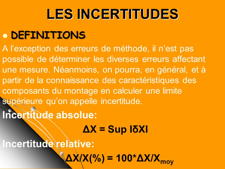 LES INCERTITUDES DEFINITIONS Incertitude absolue: ΔX = Sup ΙδXΙ