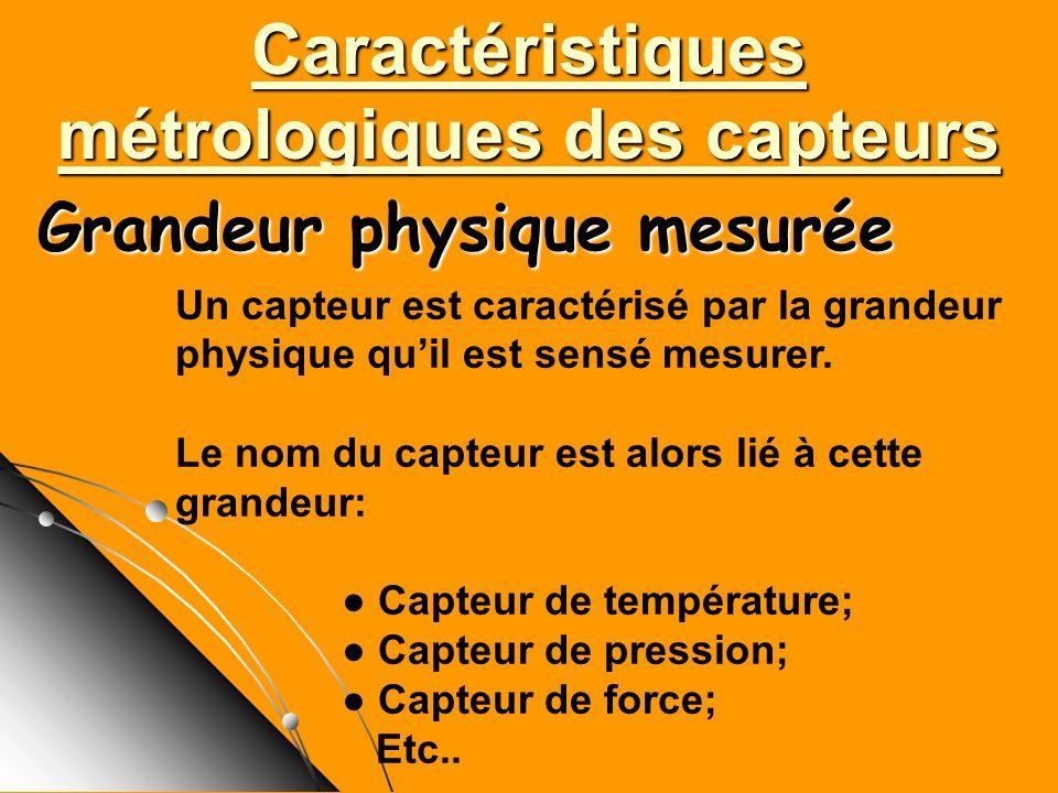 Caractéristiques métrologiques des capteurs Grandeur physique mesurée
