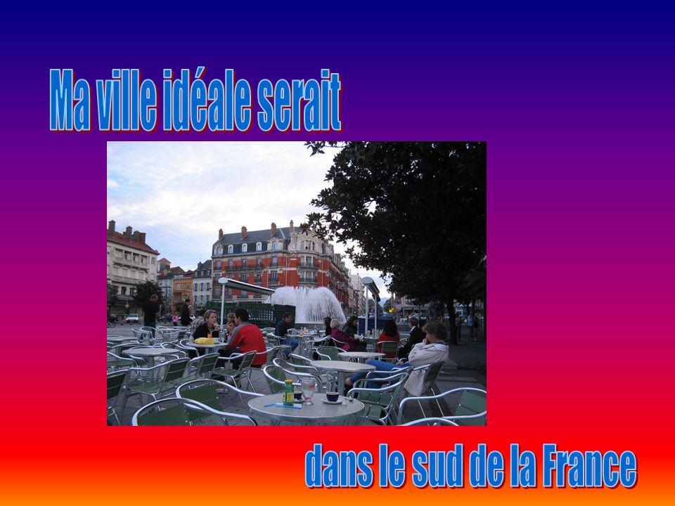 Ma ville idéale serait dans le sud de la France
