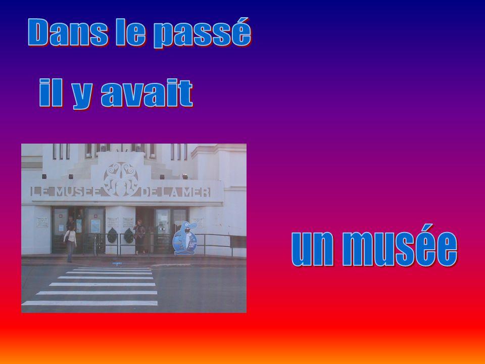 Dans le passé il y avait un musée