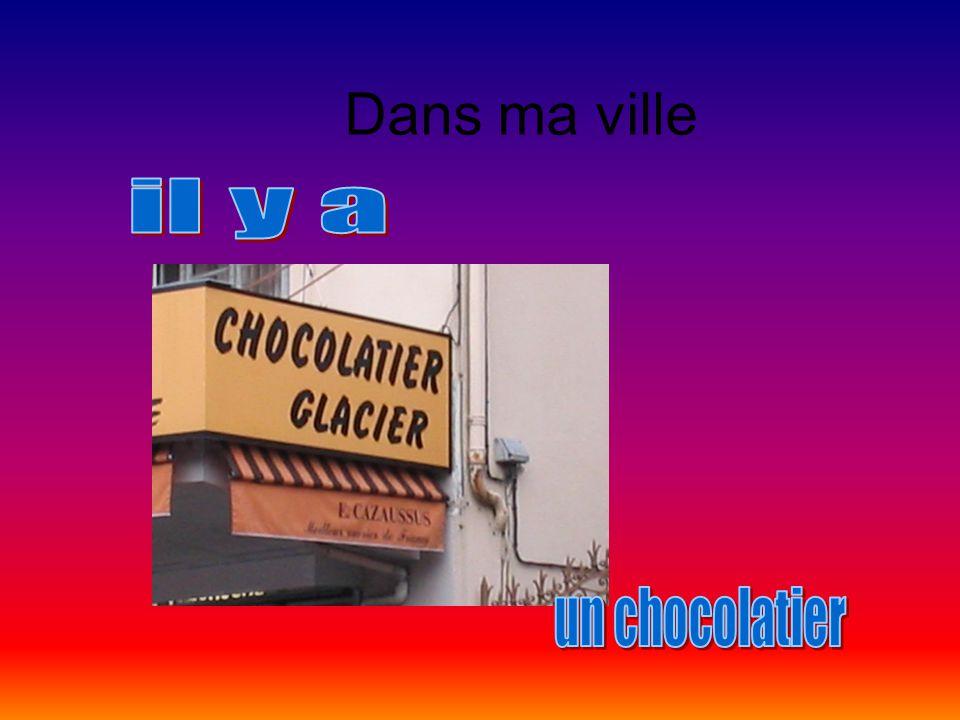 Dans ma ville il y a un chocolatier